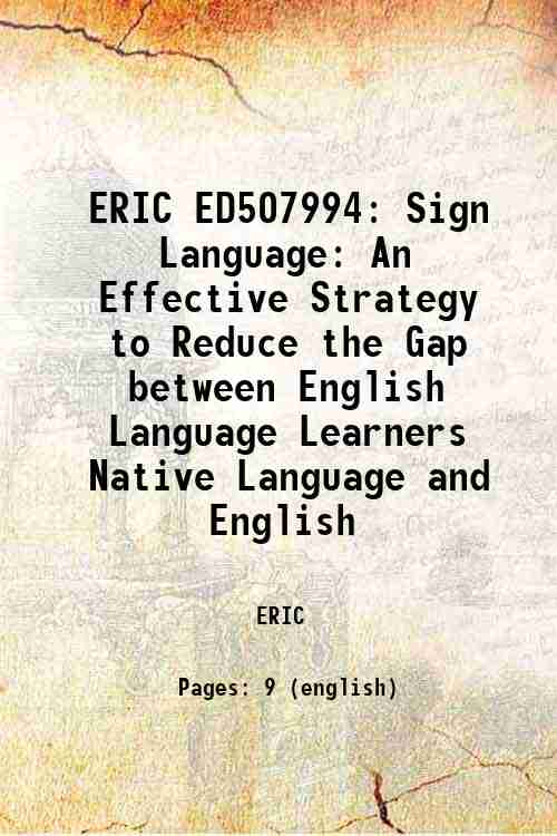 ERIC ED507994: Sign Language: An Effective Strategy to Reduce the Gap between English Language Le...