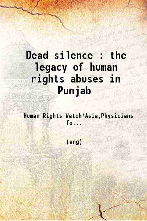 Dead silence : the legacy of human rights abuses in Punjab