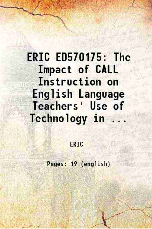 ERIC ED570175: The Impact of CALL Instruction on English Language Teachers' Use of Technology in ...