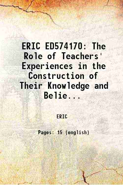 ERIC ED574170: The Role of Teachers' Experiences in the Construction of Their Knowledge and Belie...