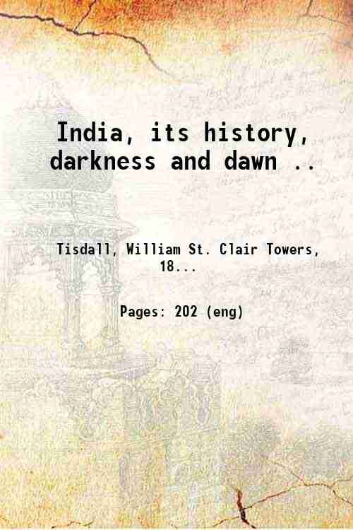 India, its history, darkness and dawn ..