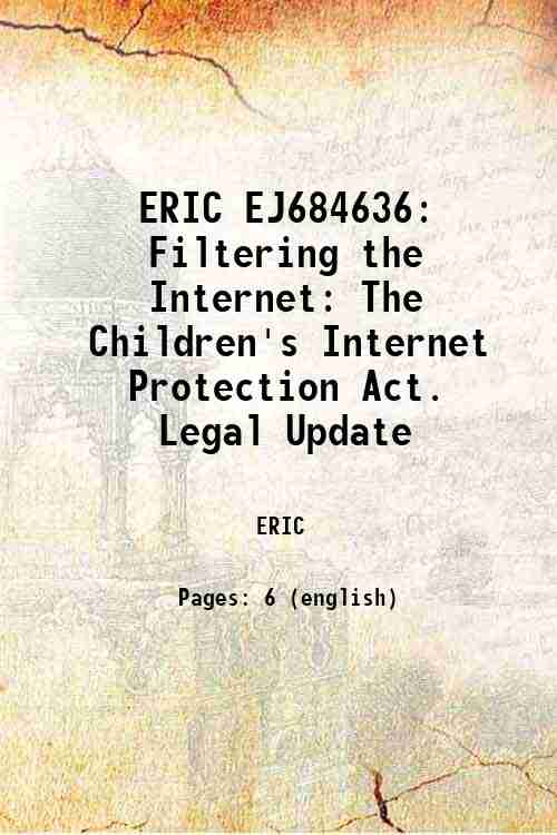 ERIC EJ684636: Filtering the Internet: The Children's Internet Protection Act. Legal Update