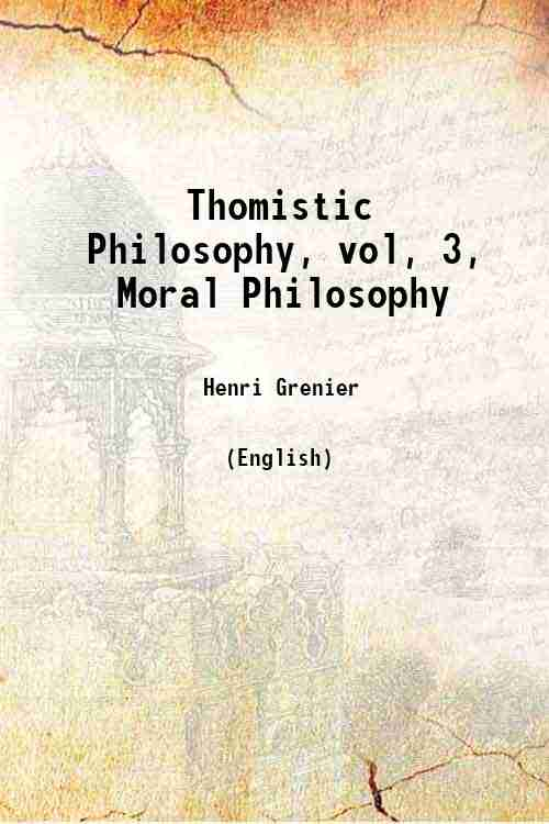 Thomistic Philosophy, vol, 3, Moral Philosophy