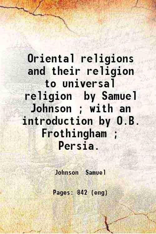 Oriental religions and their religion to universal religion / by Samuel Johnson ; with an introdu...