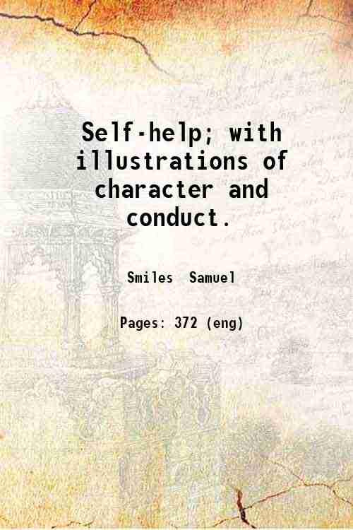 Self-help; with illustrations of character and conduct.
