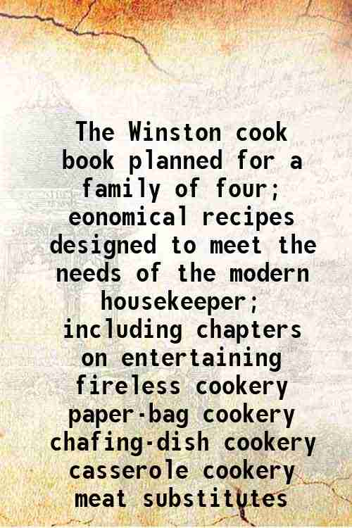 The Winston cook book planned for a family of four; eonomical recipes designed to meet the needs ...