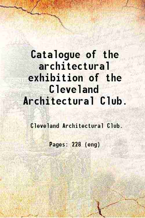 Catalogue of the architectural exhibition of the Cleveland Architectural Club.