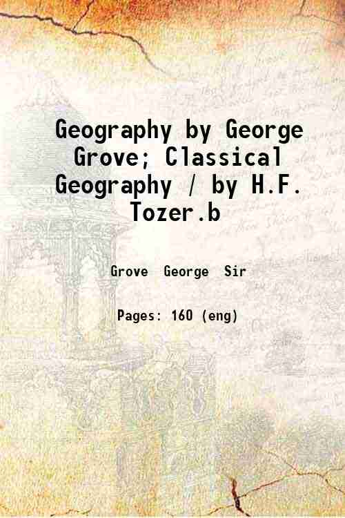 Geography by George Grove; Classical Geography / by H.F. Tozer.b