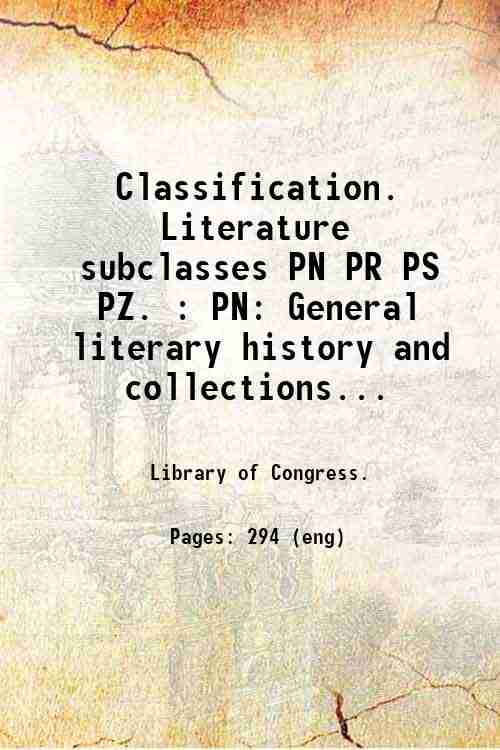 Classification. Literature subclasses PN PR PS PZ. : PN: General literary history and collections...