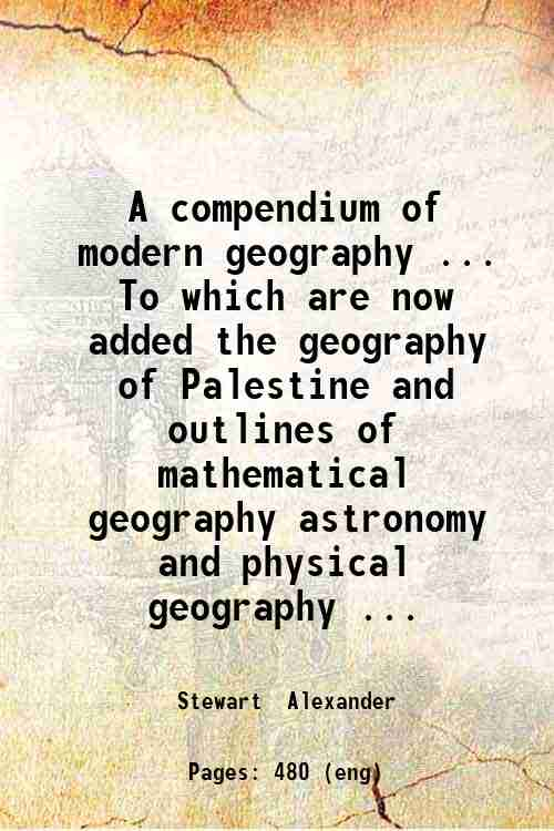 A compendium of modern geography ... To which are now added the geography of Palestine and outlin...