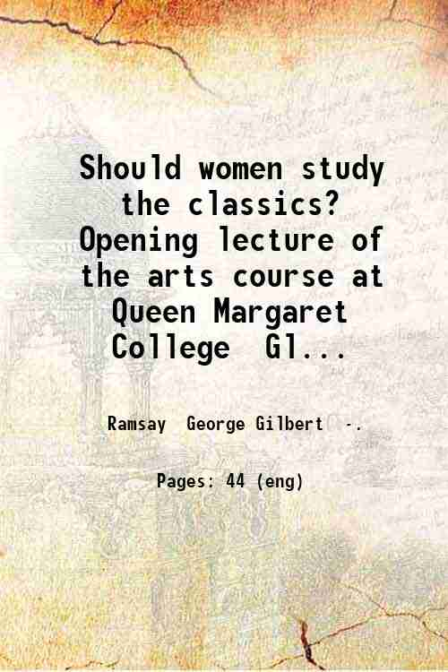 Should women study the classics? Opening lecture of the arts course at Queen Margaret College  Gl...