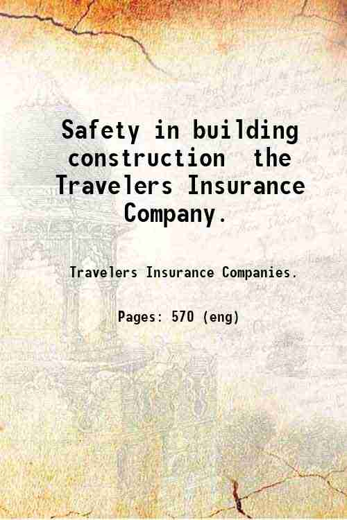 Safety in building construction / the Travelers Insurance Company.