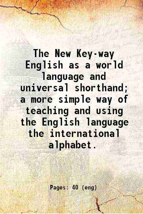 The New Key-way English as a world language and universal shorthand; a more simple way of teachin...