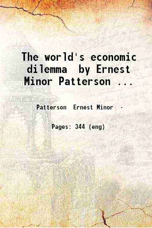 The world's economic dilemma  by Ernest Minor Patterson ...