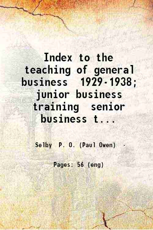 Index to the teaching of general business  1929-1938; junior business training  senior business t...