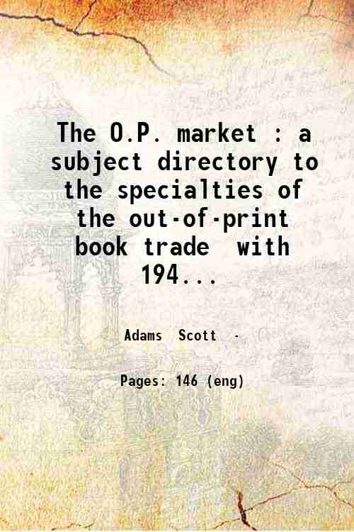 The O.P. market : a subject directory to the specialties of the out-of-print book trade  with 194...