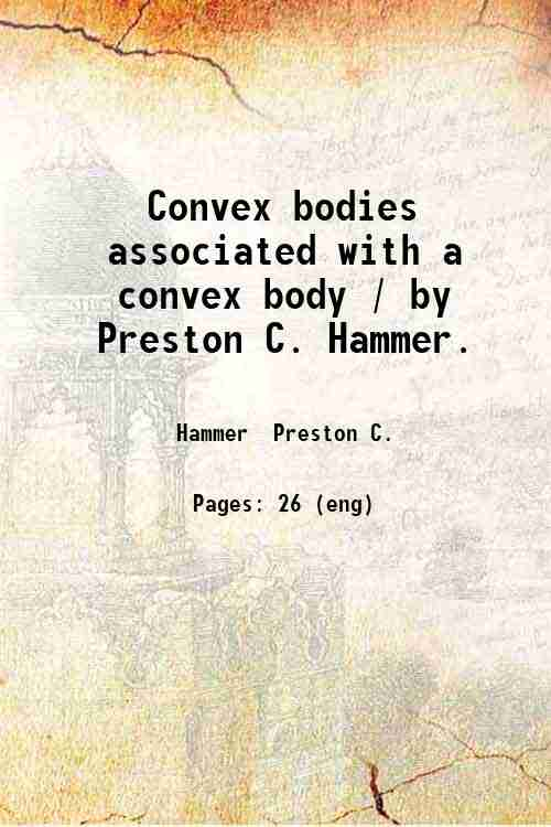 Convex bodies associated with a convex body / by Preston C. Hammer.
