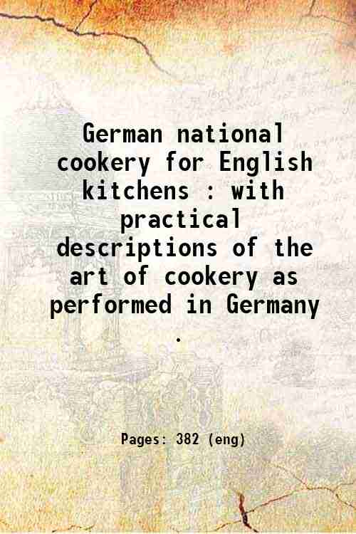 German national cookery for English kitchens : with practical descriptions of the art of cookery ...