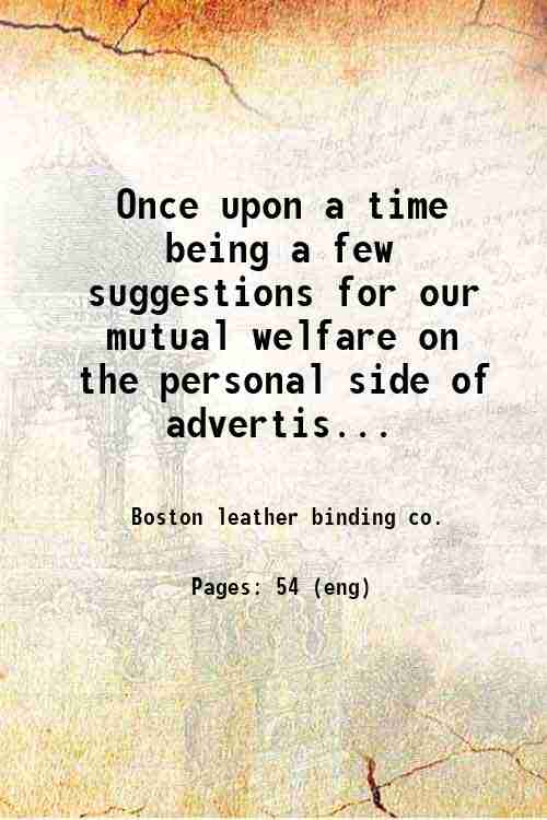 Once upon a time  being a few suggestions for our mutual welfare on the personal side of advertis...