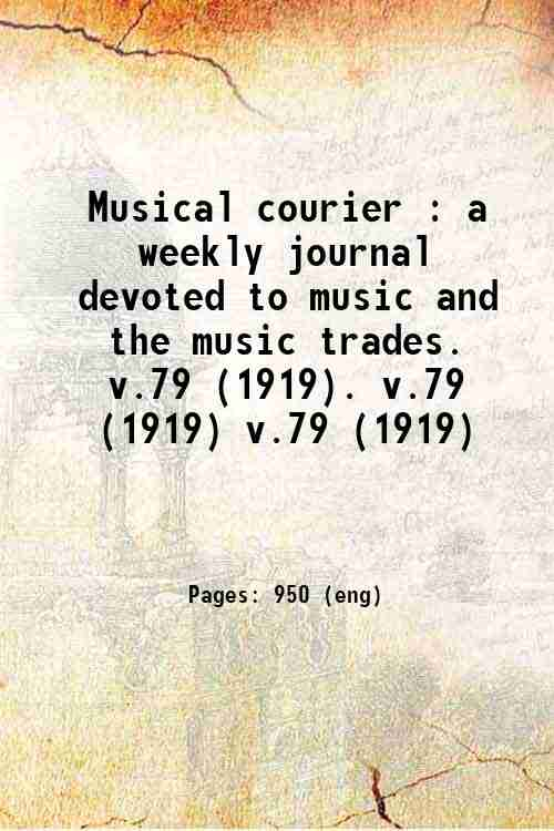 Musical courier : a weekly journal devoted to music and the music trades.   v.79 (1919). v.79 (19...