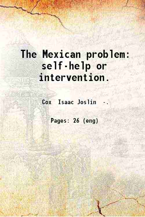 The Mexican problem: self-help or intervention.
