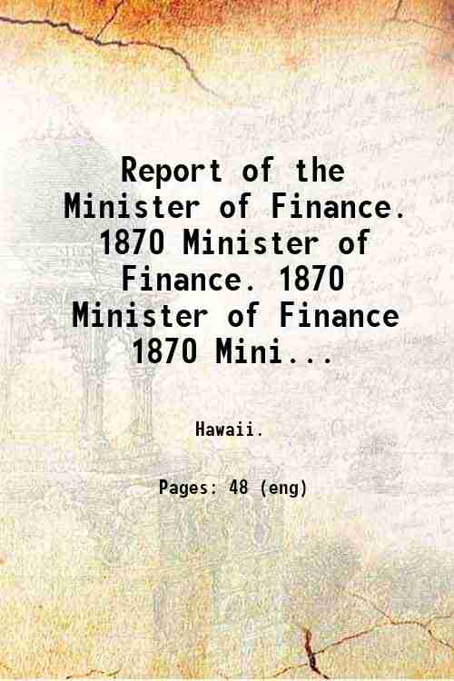Report of the Minister of Finance.   1870 Minister of Finance. 1870 Minister of Finance 1870 Mini...