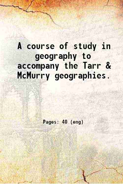A course of study in geography to accompany the Tarr & McMurry geographies.