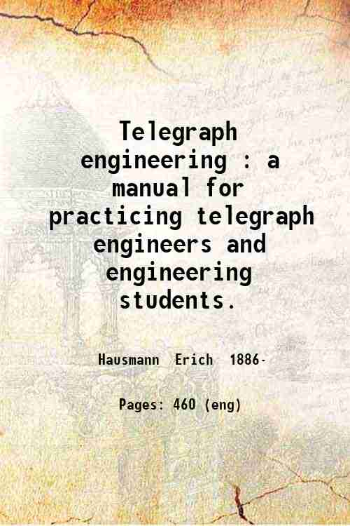 Telegraph engineering : a manual for practicing telegraph engineers and engineering students.