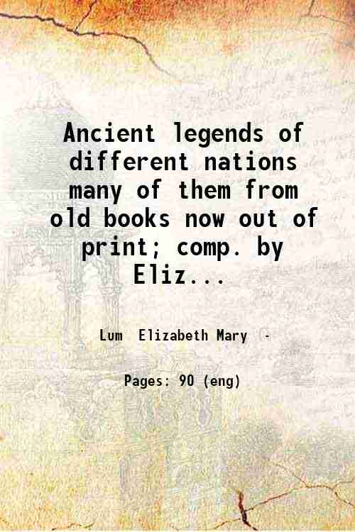 Ancient legends of different nations  many of them from old books now out of print; comp. by Eliz...