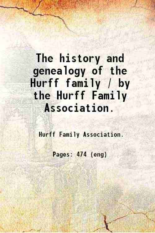 The history and genealogy of the Hurff family / by the Hurff Family Association.