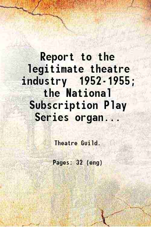 Report to the legitimate theatre industry  1952-1955; the National Subscription Play Series organ...