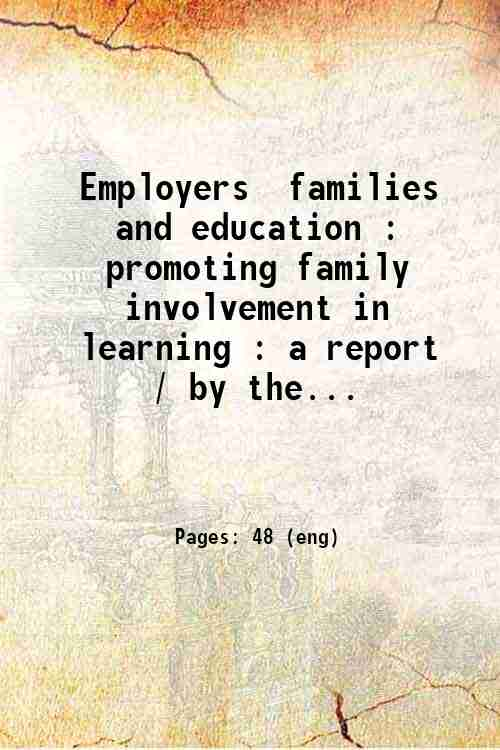 Employers  families  and education : promoting family involvement in learning : a report / by the...