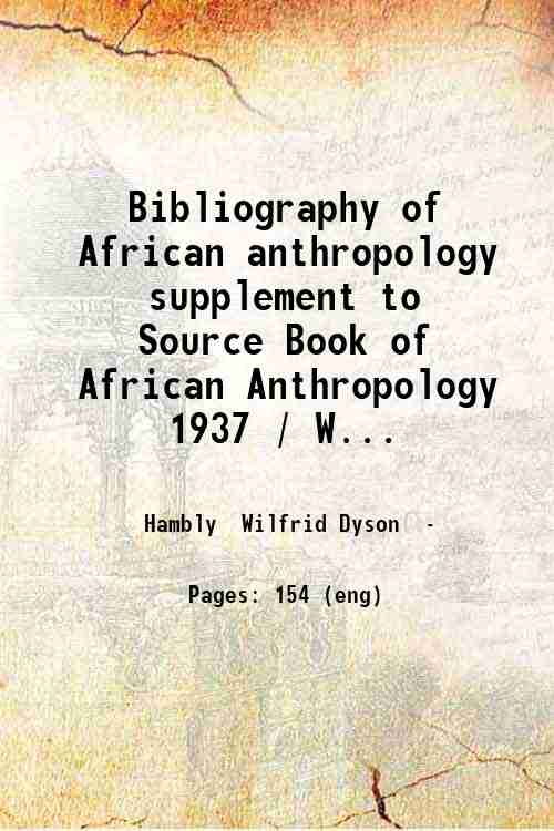 Bibliography of African anthropology  supplement to Source Book of African Anthropology  1937 / W...
