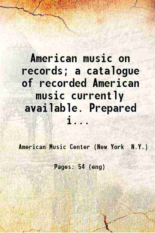 American music on records; a catalogue of recorded American music currently available. Prepared i...