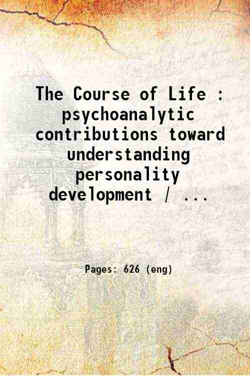 The Course of Life : psychoanalytic contributions toward understanding personality development / ...