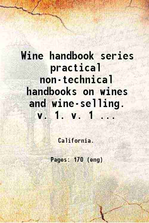 Wine handbook series  practical  non-technical handbooks on wines and wine-selling.   v. 1. v. 1 ...