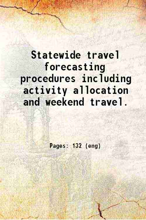 Statewide travel forecasting procedures including activity allocation and weekend travel.