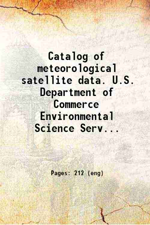 Catalog of meteorological satellite data. U.S. Department of Commerce  Environmental Science Serv...