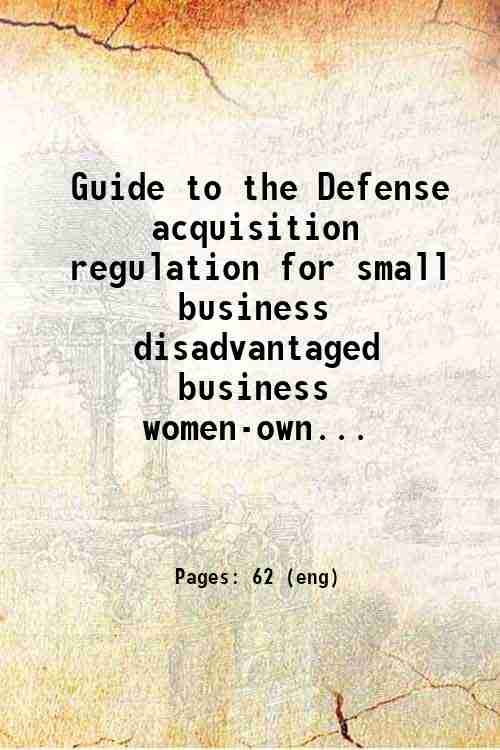 Guide to the Defense acquisition regulation for small business  disadvantaged business  women-own...