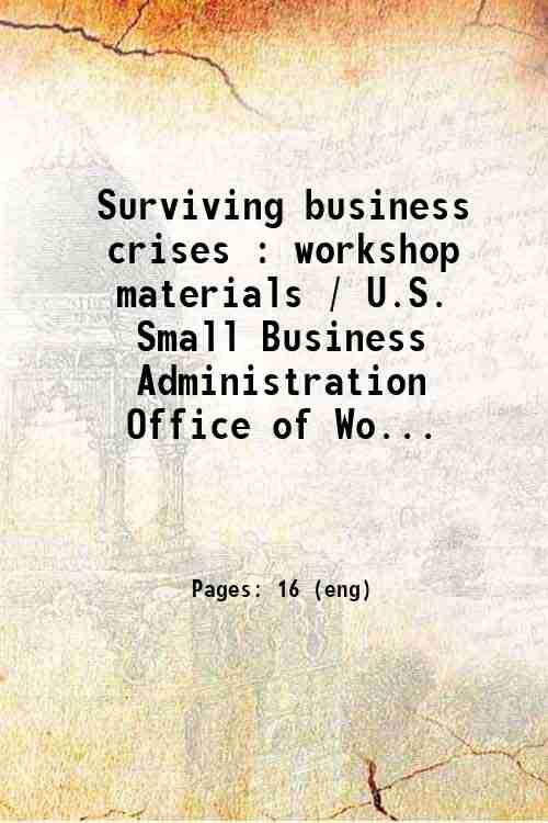 Surviving business crises : workshop materials / U.S. Small Business Administration  Office of Wo...