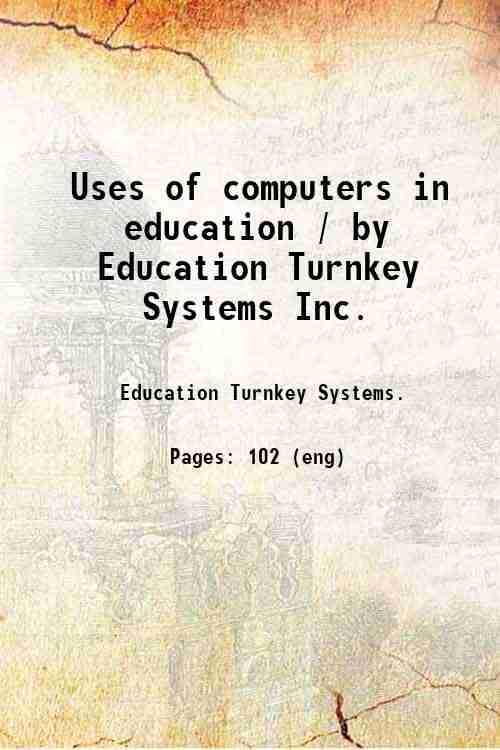 Uses of computers in education / by Education Turnkey Systems Inc.