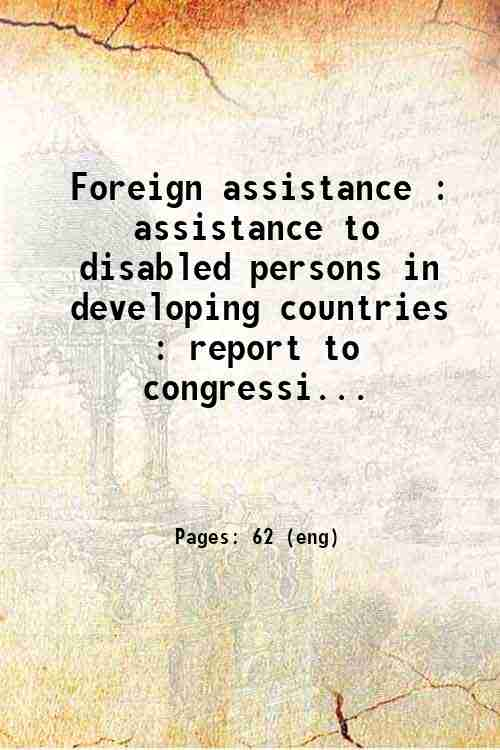 Foreign assistance : assistance to disabled persons in developing countries : report to congressi...