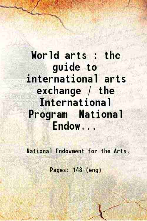 World arts : the guide to international arts exchange / the International Program  National Endow...