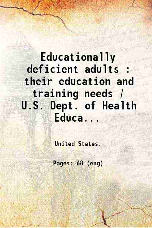Educationally deficient adults : their education and training needs / U.S. Dept. of Health  Educa...