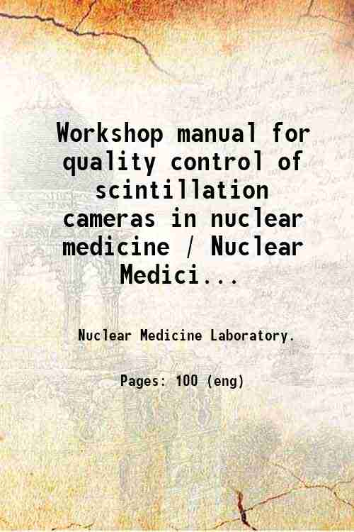 Workshop manual for quality control of scintillation cameras in nuclear medicine / Nuclear Medici...