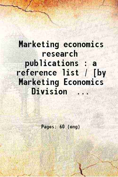 Marketing economics research publications : a reference list / [by Marketing Economics Division  ...