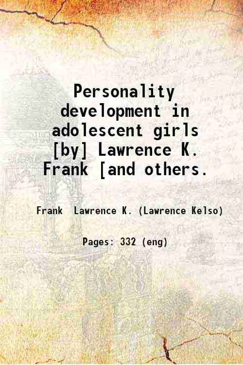 Personality development in adolescent girls [by] Lawrence K. Frank [and others.
