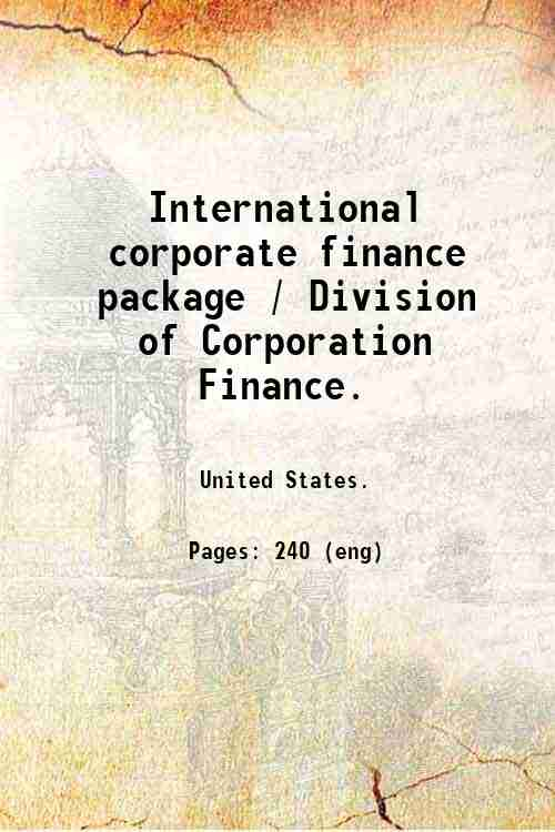 International corporate finance package / Division of Corporation Finance.