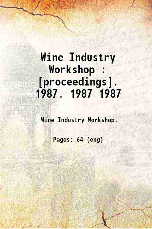 Wine Industry Workshop : [proceedings].   1987. 1987 1987