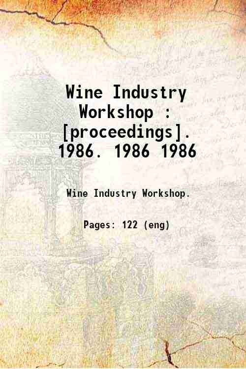 Wine Industry Workshop : [proceedings].   1986. 1986 1986